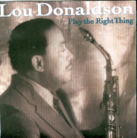 "Lou Donaldson ""Play The Right Thing"""