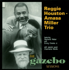 "The Reggie Houston - Amasa Miller Trio ""The Gazebo Sessions"" 1992"