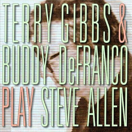 "Terry Gibbs & Buddy Defranco ""Play Steve Allen"""