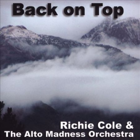 """Richie Cole & The Alto Madness Orchestra """"Back On Top"""""""