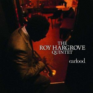 "The Roy Hargrove Quintet - ""Earfood"""