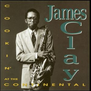 James Clay - Cookin' At The Continental - 1992