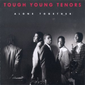 The Tough Young Tenors - Alone Together - 1991